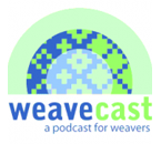 WeaveCast: A podcast for handweavers